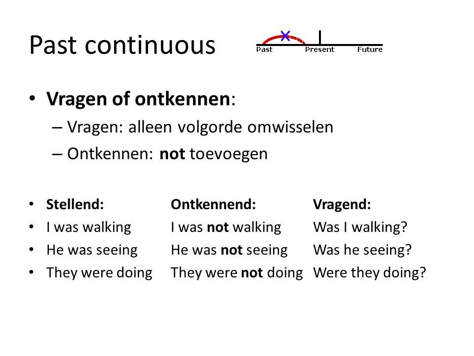 Past continuous Vragen of ontkennen: – Vragen: alleen volgorde omwisselen – Ontkennen: not toevoegen Stellend:Ontkennend:Vragend: I was walking I was