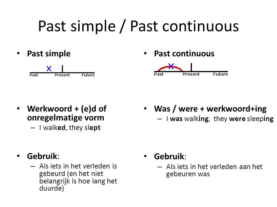 Past simple / Past continuous Past simple Werkwoord + (e)d of onregelmatige vorm – I walked, they slept Gebruik: – Als iets in het verleden is gebeurd