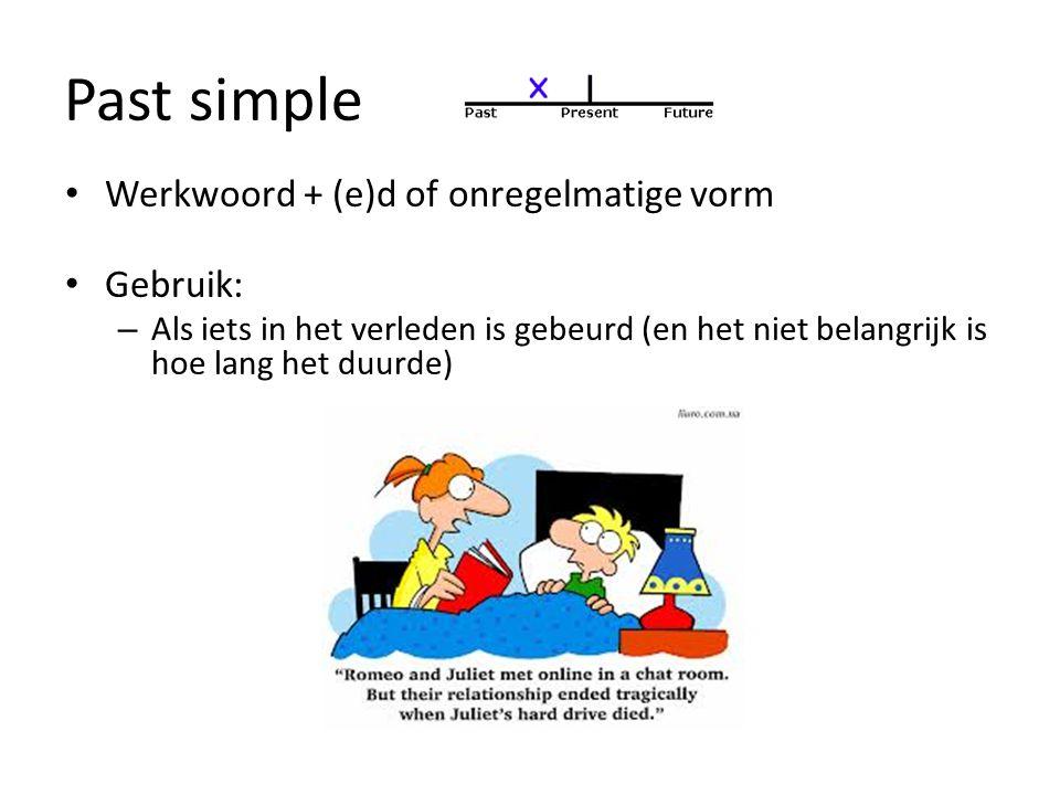 Past simple Werkwoord + (e)d of onregelmatige vorm Gebruik: – Als iets in het verleden is gebeurd (en het niet belangrijk is hoe lang het duurde)
