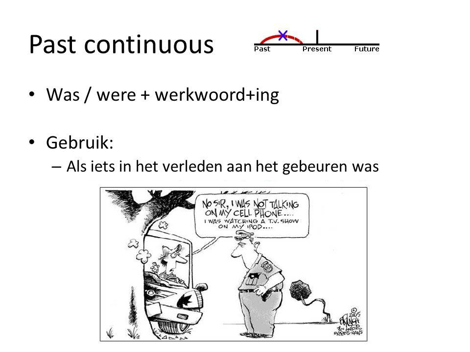 Past continuous Was / were + werkwoord+ing Gebruik: – Als iets in het verleden aan het gebeuren was