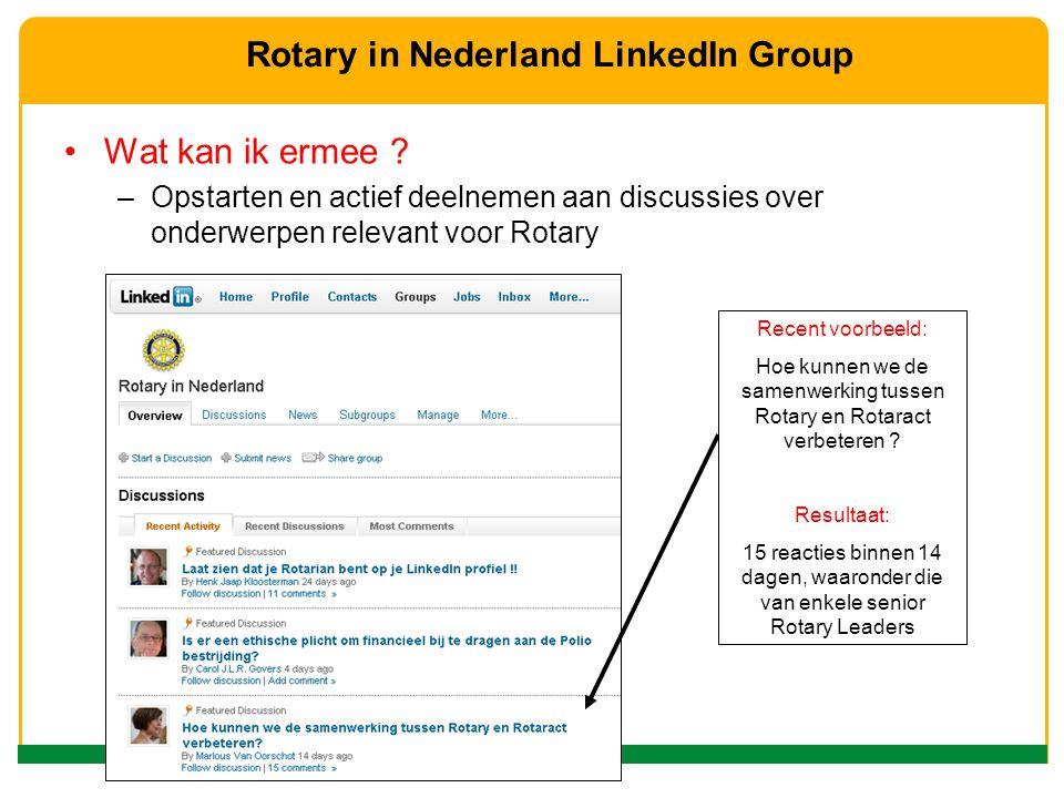 Wat kan ik ermee ? –Opstarten en actief deelnemen aan discussies over onderwerpen relevant voor Rotary Rotary in Nederland LinkedIn Group Recent voorb