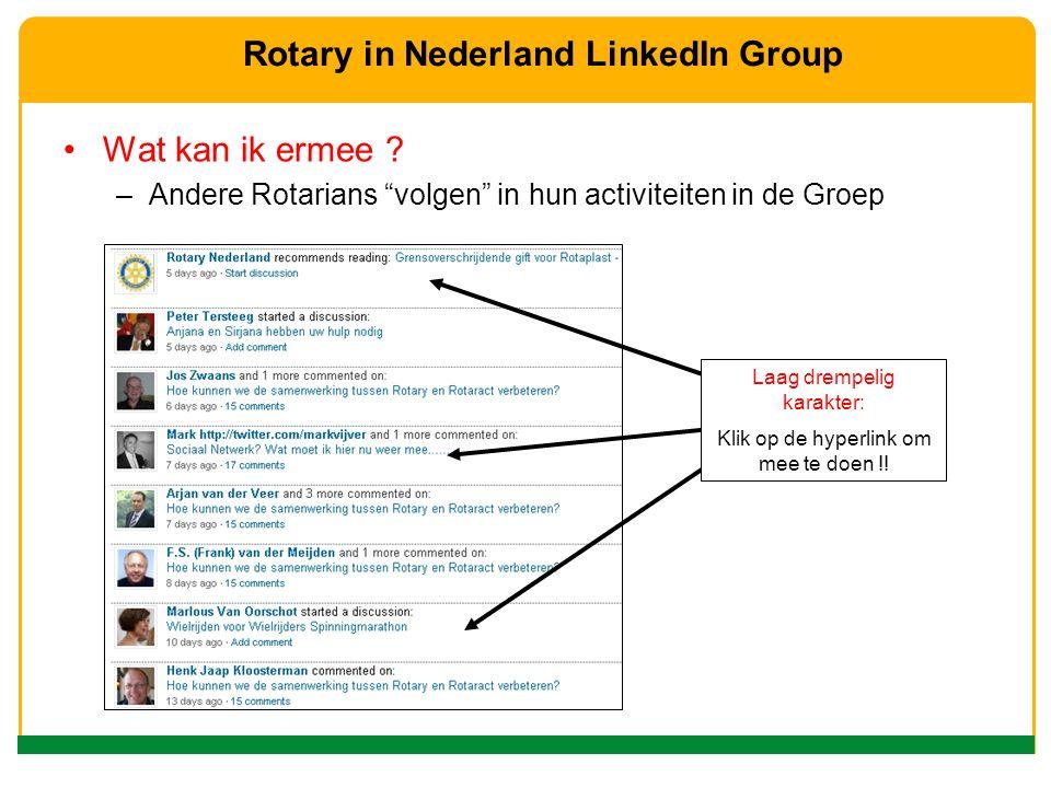 """Wat kan ik ermee ? –Andere Rotarians """"volgen"""" in hun activiteiten in de Groep Rotary in Nederland LinkedIn Group Laag drempelig karakter: Klik op de h"""