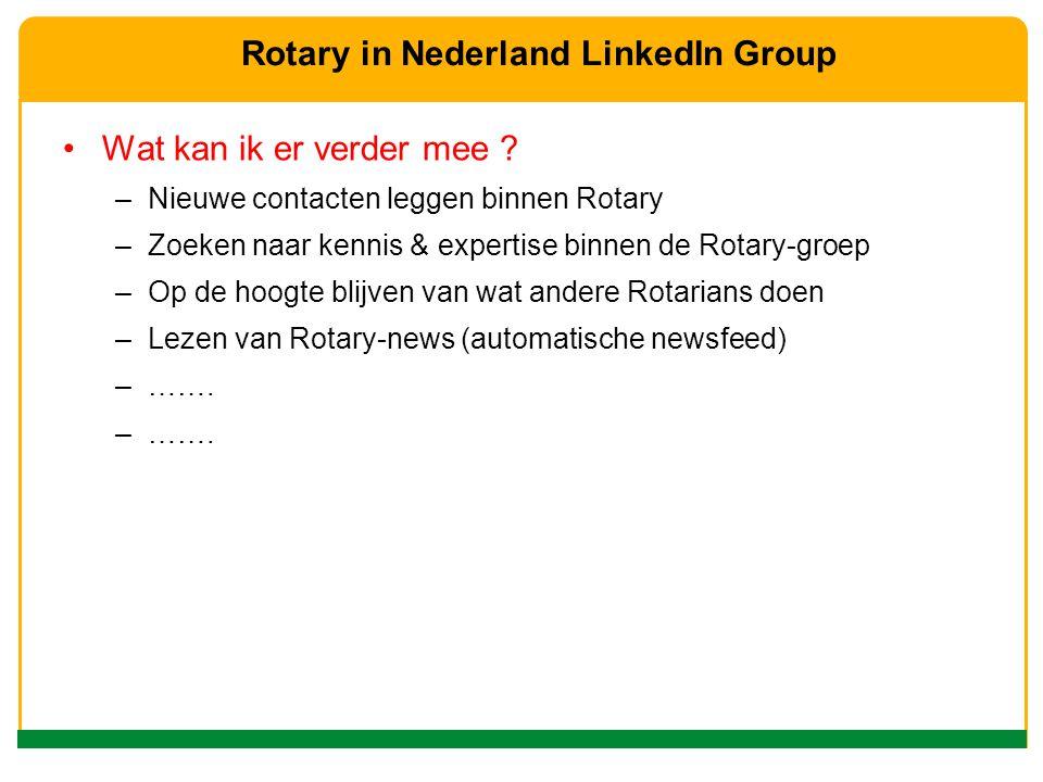 Wat kan ik er verder mee ? –Nieuwe contacten leggen binnen Rotary –Zoeken naar kennis & expertise binnen de Rotary-groep –Op de hoogte blijven van wat