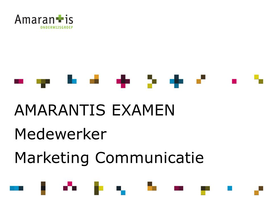 2 AMARANTIS EXAMEN Medewerker Marketing Communicatie