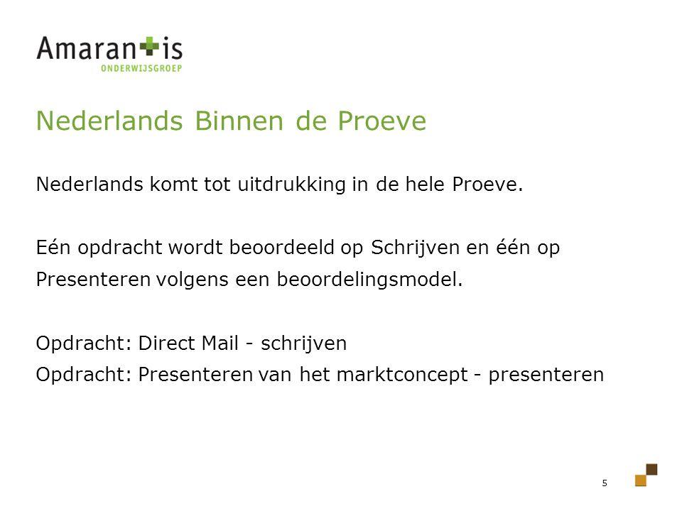 5 Nederlands Binnen de Proeve Nederlands komt tot uitdrukking in de hele Proeve. Eén opdracht wordt beoordeeld op Schrijven en één op Presenteren volg