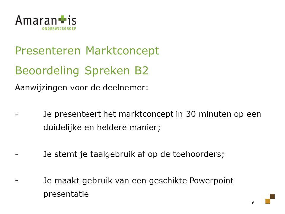 9 Presenteren Marktconcept Beoordeling Spreken B2 Aanwijzingen voor de deelnemer: - Je presenteert het marktconcept in 30 minuten op een duidelijke en
