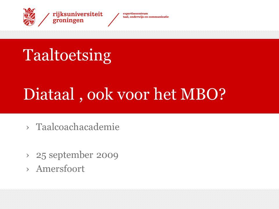 Taaltoetsing Diataal, ook voor het MBO? ›Taalcoachacademie ›25 september 2009 ›Amersfoort