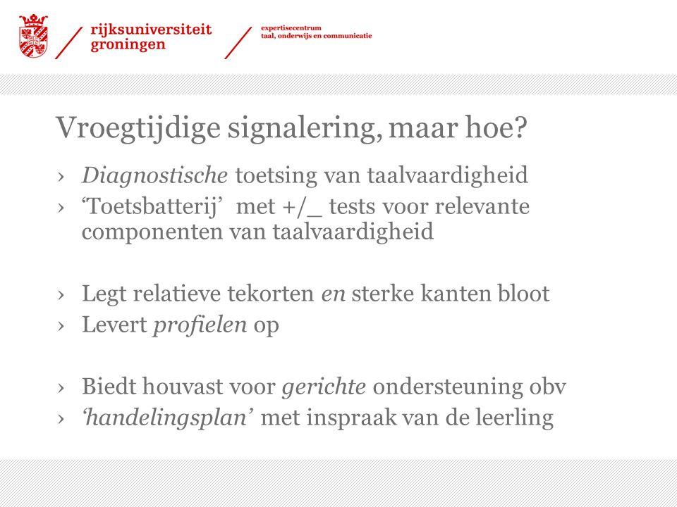 Vroegtijdige signalering, maar hoe? ›Diagnostische toetsing van taalvaardigheid ›'Toetsbatterij' met +/_ tests voor relevante componenten van taalvaar