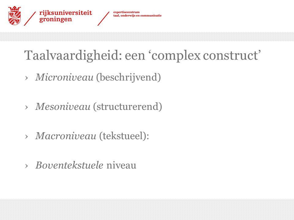 Taalvaardigheid: een 'complex construct' ›Microniveau (beschrijvend) ›Mesoniveau (structurerend) ›Macroniveau (tekstueel): ›Boventekstuele niveau