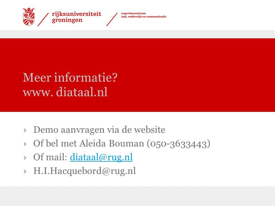 Meer informatie? www. diataal.nl ›Demo aanvragen via de website ›Of bel met Aleida Bouman (050-3633443) ›Of mail: diataal@rug.nldiataal@rug.nl ›H.I.Ha