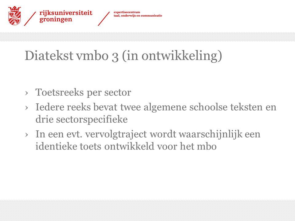 Diatekst vmbo 3 (in ontwikkeling) ›Toetsreeks per sector ›Iedere reeks bevat twee algemene schoolse teksten en drie sectorspecifieke ›In een evt. verv