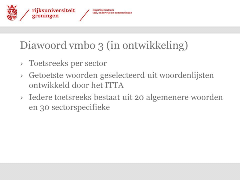 Diawoord vmbo 3 (in ontwikkeling) ›Toetsreeks per sector ›Getoetste woorden geselecteerd uit woordenlijsten ontwikkeld door het ITTA ›Iedere toetsreek
