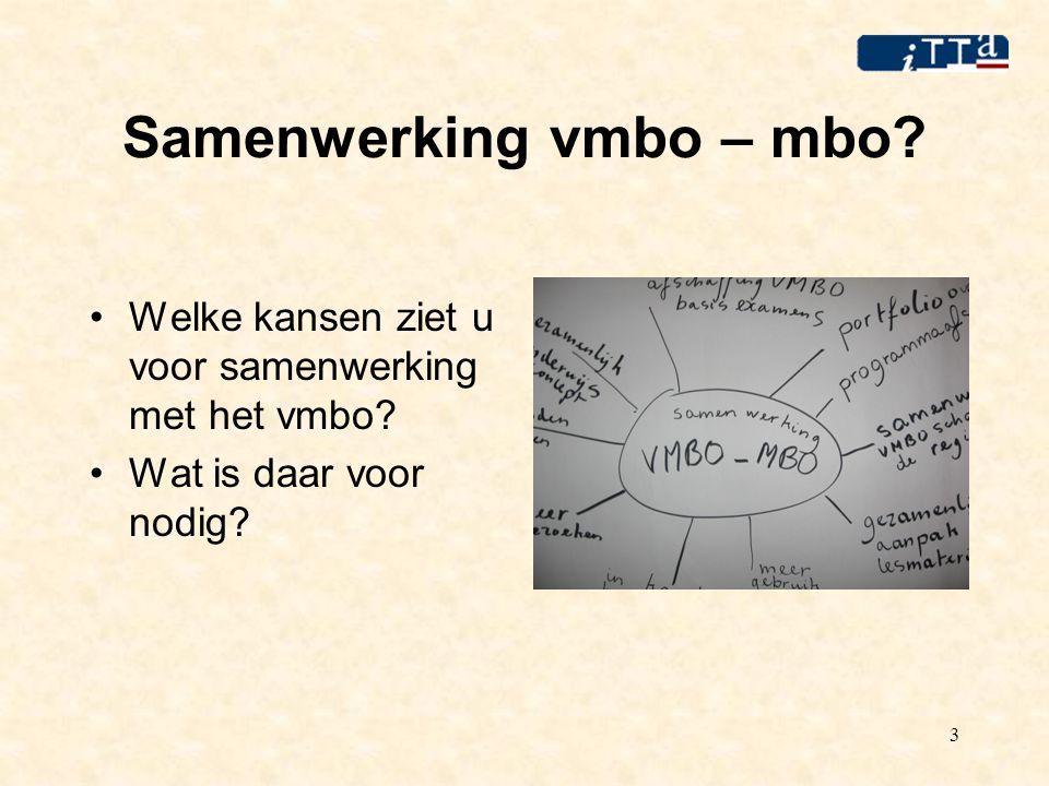3 Samenwerking vmbo – mbo. Welke kansen ziet u voor samenwerking met het vmbo.