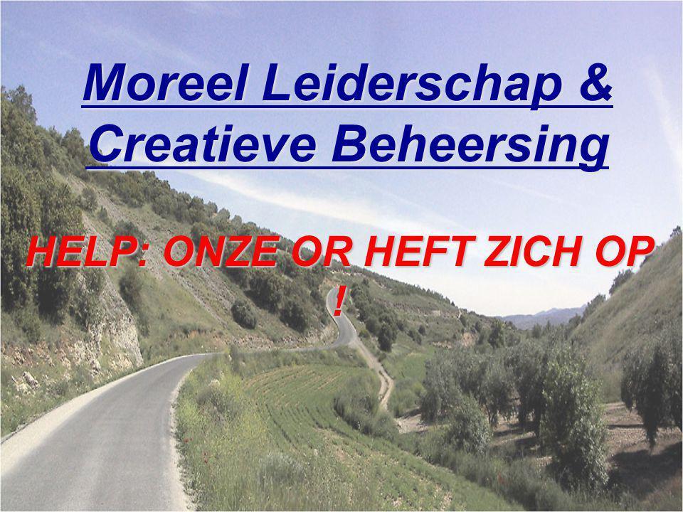 Moreel Leiderschap & Creatieve Beheersing HELP: ONZE OR HEFT ZICH OP !