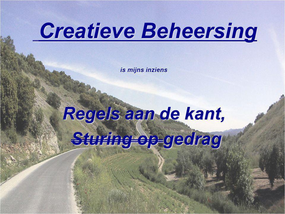 Creatieve Beheersing Creatieve Beheersing is mijns inziens Regels aan de kant, Sturing op gedrag Sturing op gedrag