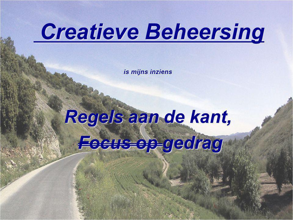Creatieve Beheersing Creatieve Beheersing is mijns inziens Regels aan de kant, Focus op gedrag Focus op gedrag