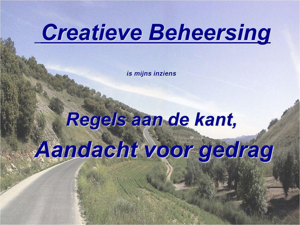 Creatieve Beheersing Creatieve Beheersing is mijns inziens Regels aan de kant, Aandacht voor gedrag Aandacht voor gedrag