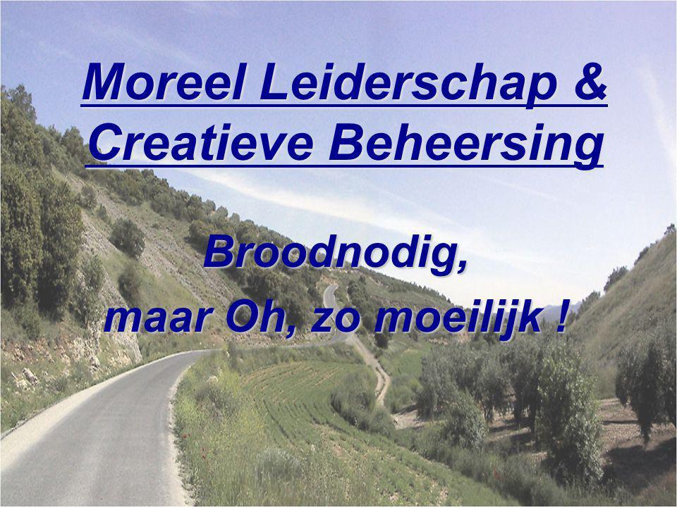Moreel Leiderschap & Creatieve Beheersing Broodnodig, maar Oh, zo moeilijk !