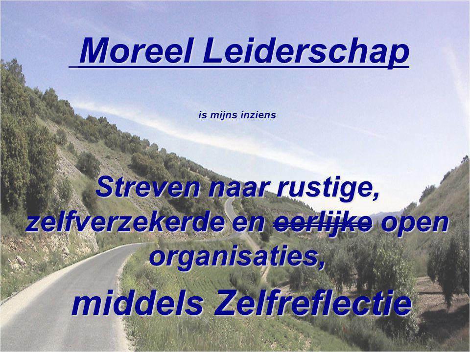Moreel Leiderschap Moreel Leiderschap is mijns inziens Streven naar rustige, zelfverzekerde en eerlijke open organisaties, middels Zelfreflectie middels Zelfreflectie