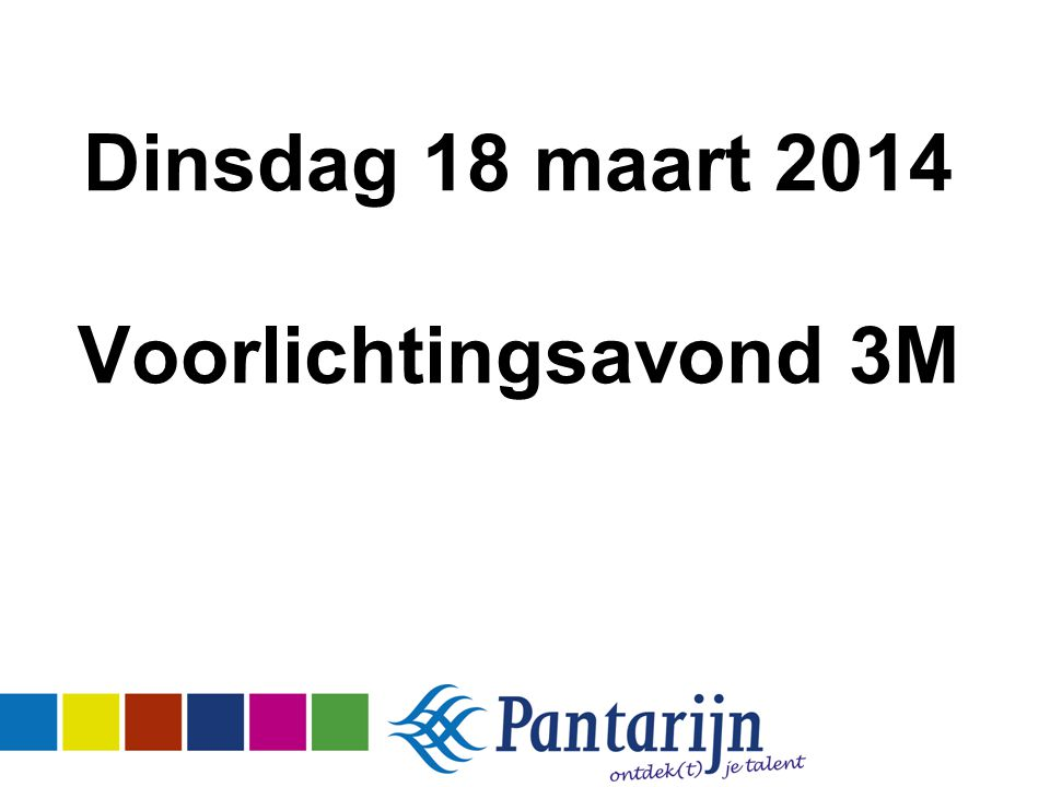 Dinsdag 18 maart 2014 Voorlichtingsavond 3M