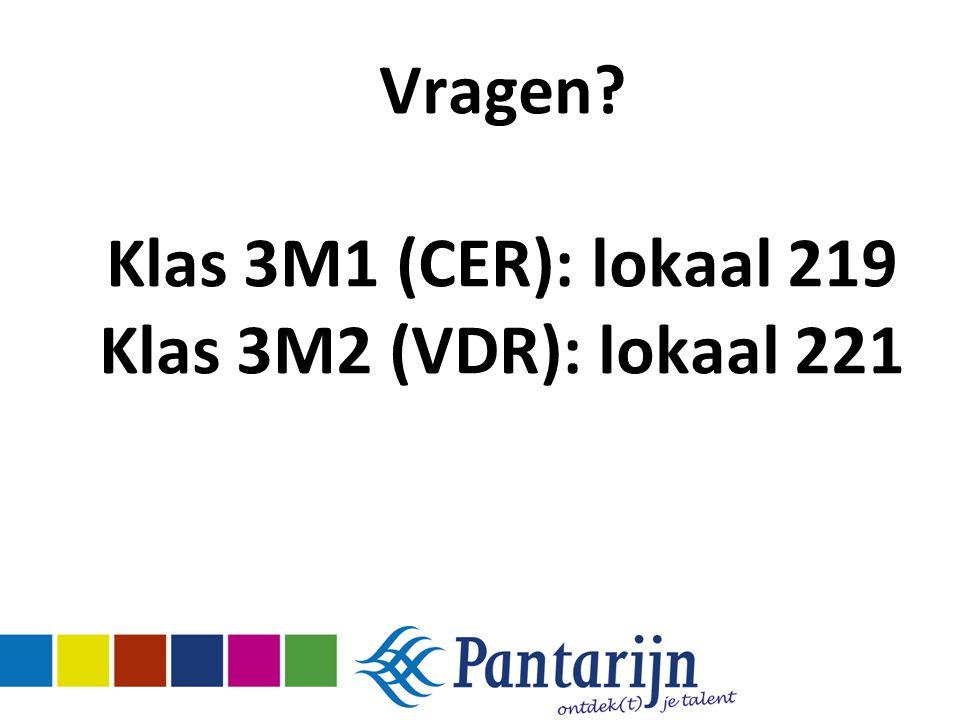 Vragen Klas 3M1 (CER): lokaal 219 Klas 3M2 (VDR): lokaal 221