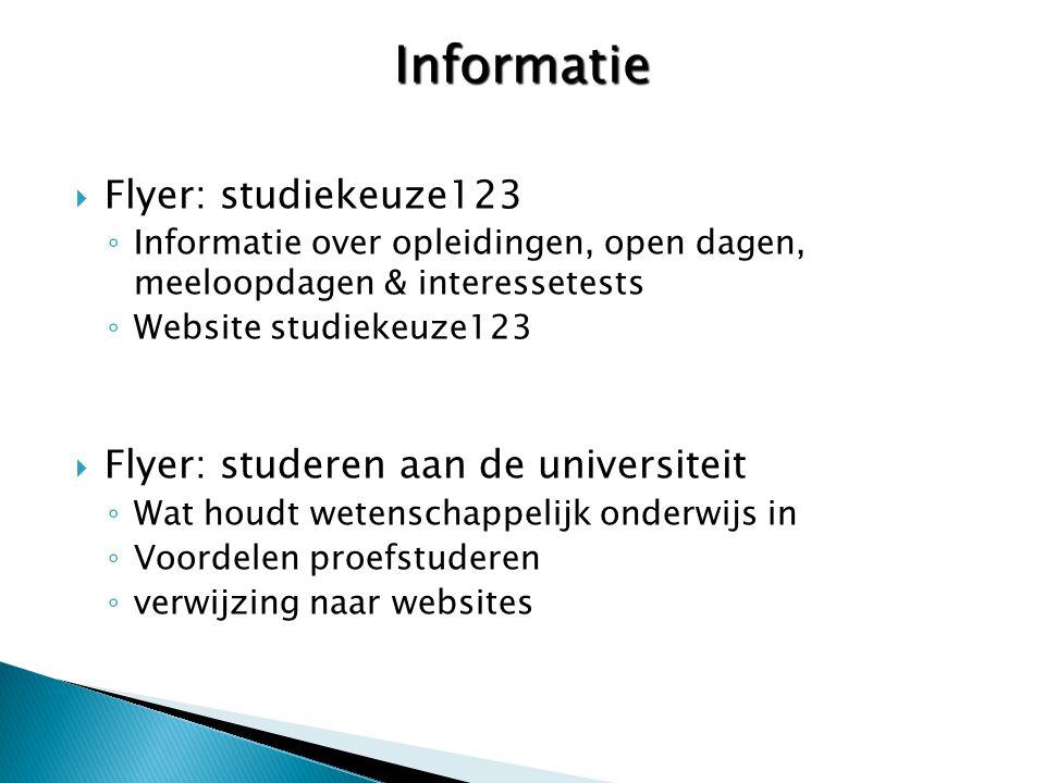 Informatie  Flyer: studiekeuze123 ◦ Informatie over opleidingen, open dagen, meeloopdagen & interessetests ◦ Website studiekeuze123  Flyer: studeren