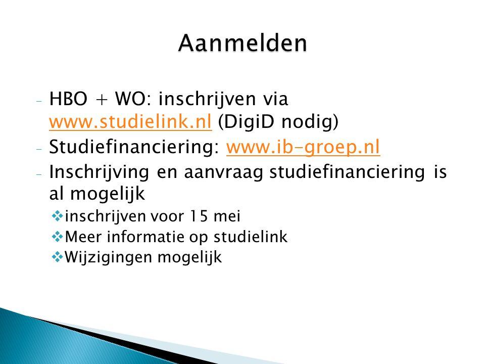 - HBO + WO: inschrijven via www.studielink.nl (DigiD nodig) www.studielink.nl - Studiefinanciering: www.ib-groep.nlwww.ib-groep.nl - Inschrijving en a
