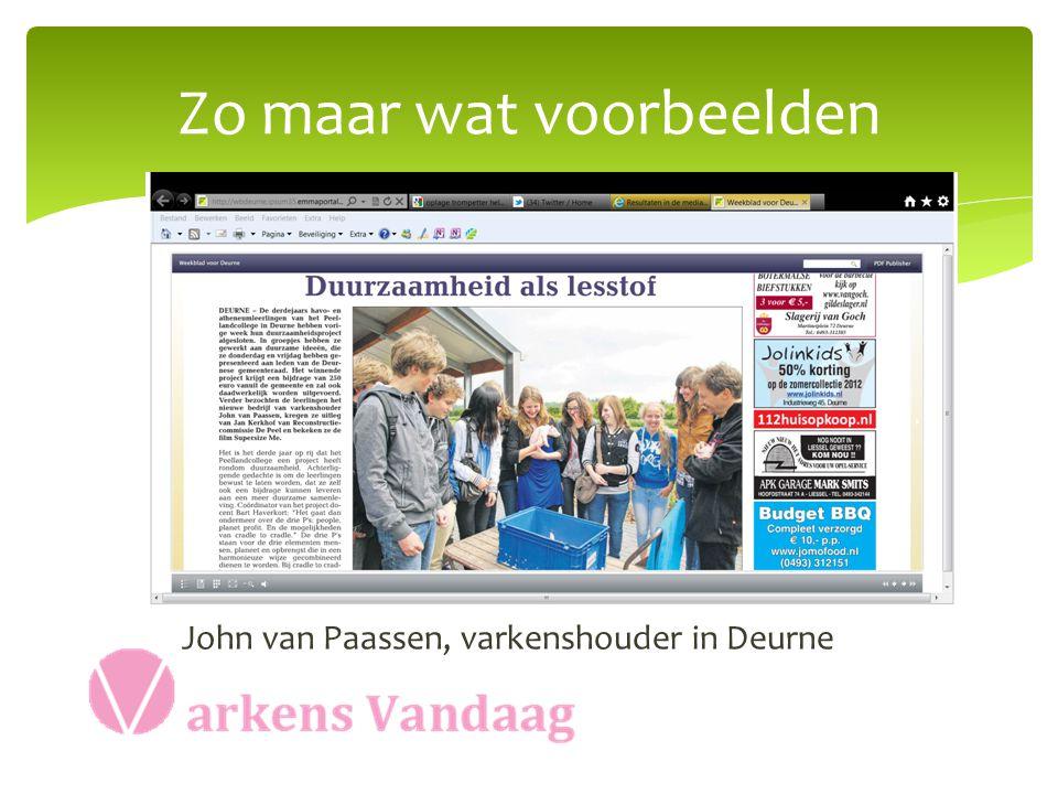 Zo maar wat voorbeelden John van Paassen, varkenshouder in Deurne