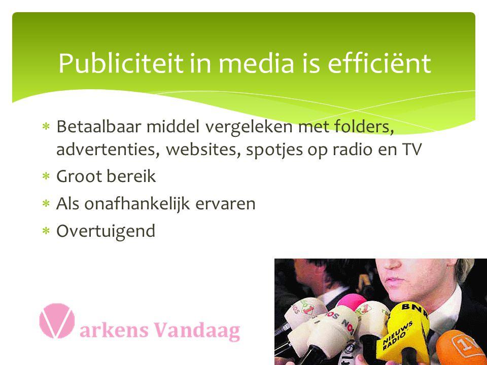 Publiciteit in media is efficiënt  Betaalbaar middel vergeleken met folders, advertenties, websites, spotjes op radio en TV  Groot bereik  Als onafhankelijk ervaren  Overtuigend