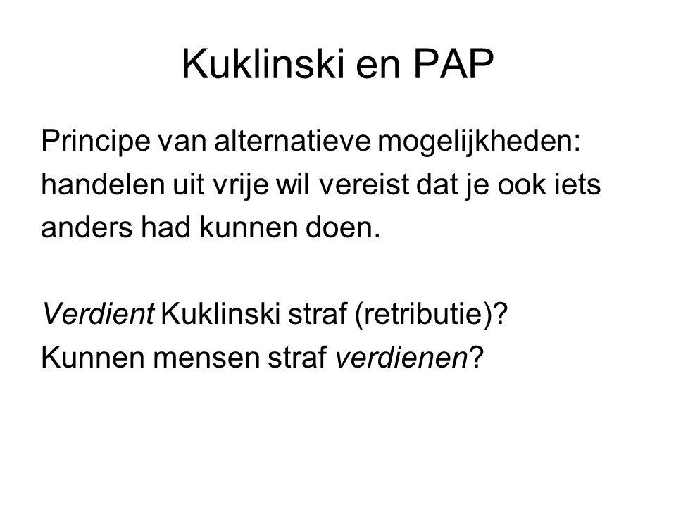 Kuklinski en PAP Principe van alternatieve mogelijkheden: handelen uit vrije wil vereist dat je ook iets anders had kunnen doen. Verdient Kuklinski st