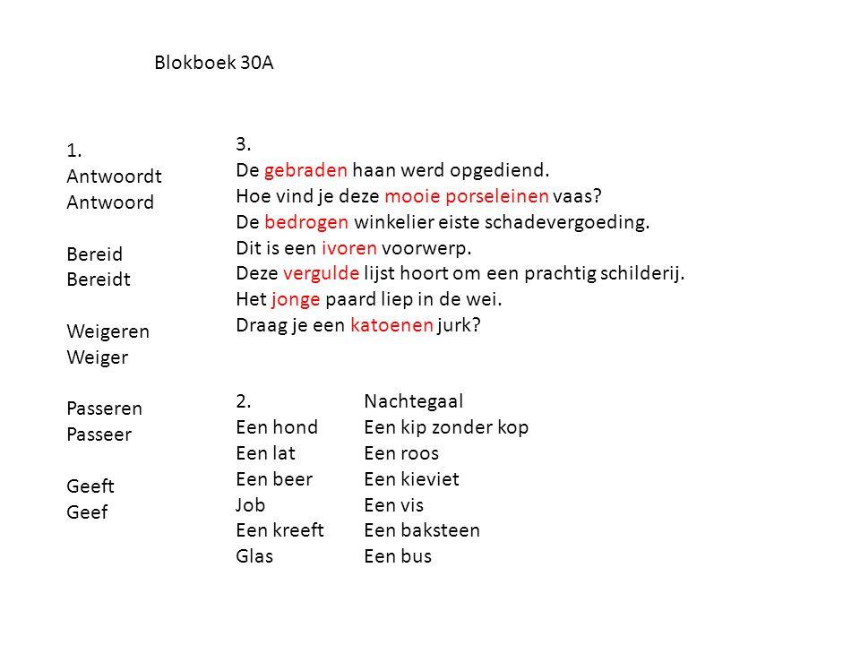 Blokboek 30A 1. Antwoordt Antwoord Bereid Bereidt Weigeren Weiger Passeren Passeer Geeft Geef 3. De gebraden haan werd opgediend. Hoe vind je deze moo