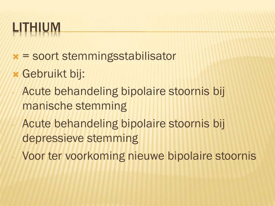  = soort stemmingsstabilisator  Gebruikt bij: - Acute behandeling bipolaire stoornis bij manische stemming - Acute behandeling bipolaire stoornis bi