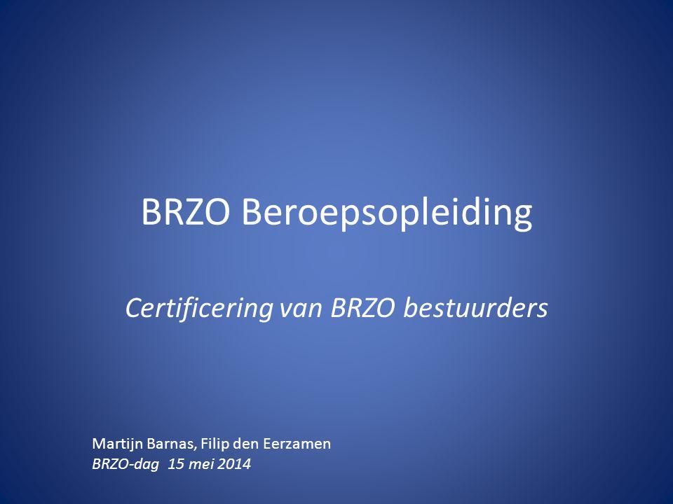 BRZO Beroepsopleiding Certificering van BRZO bestuurders Martijn Barnas, Filip den Eerzamen BRZO-dag 15 mei 2014
