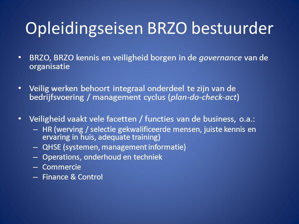 Opleidingseisen BRZO bestuurder BRZO, BRZO kennis en veiligheid borgen in de governance van de organisatie Veilig werken behoort integraal onderdeel t