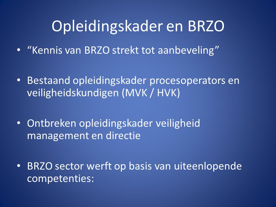 Een voorbeeld Een BRZO bedrijf zoekt een Operationeel Directeur, verantwoordelijk onder meer voor het leiden van een productielocatie en het … managen van BRZO … .