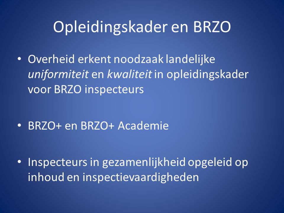 Opleidingskader en BRZO Overheid erkent noodzaak landelijke uniformiteit en kwaliteit in opleidingskader voor BRZO inspecteurs BRZO+ en BRZO+ Academie