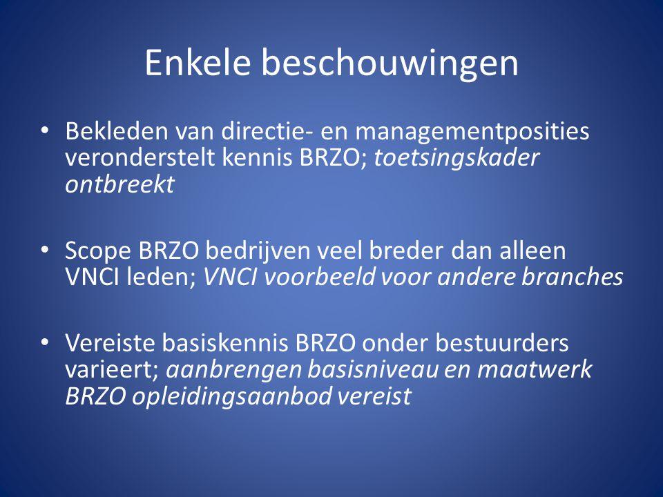 Opleidingseisen BRZO bestuurder Advies van Raad voor de Leefomgeving en Infrastructuur tot meer prikkels voor bedrijven om veiligheidsniveau te verhogen en continue doorontwikkeling van veiligheidscultuur Basiskennis vereist voor iedere BRZO bestuurder en leidinggevende - basiskennis wet- en regelgeving, wet milieubeheer, arbeidsomstandighedenwet, BRZO-risico's Borgen dat bestuurders en leidinggevenden de organisatie aan de BRZO eisen kunnen laten voldoen - zorgplicht voor mens en milieu artikel 5 BRZO Bestuurder moet uiteindelijk ook kunnen toetsen en beoordelen of de organisatie aan BRZO eisen voldoet