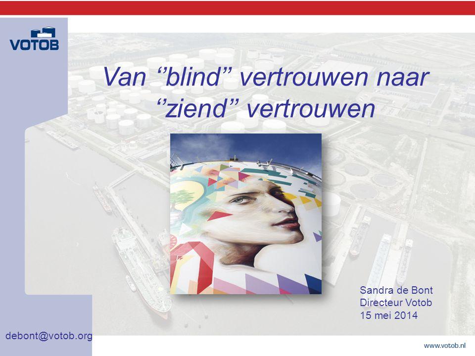 Van ''blind'' vertrouwen naar ''ziend'' vertrouwen debont@votob.org Sandra de Bont Directeur Votob 15 mei 2014