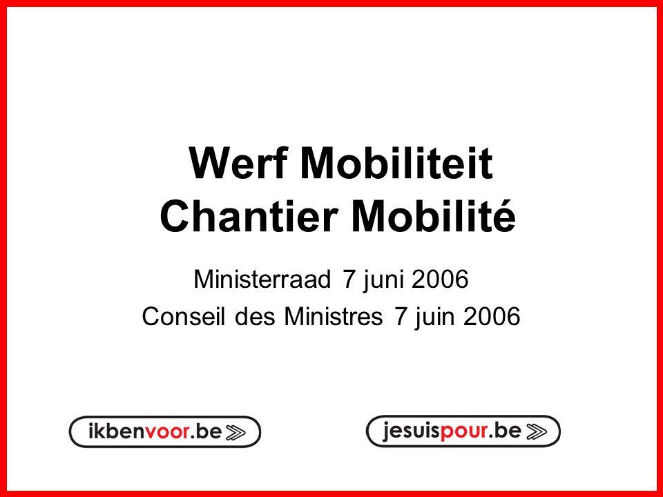 Werf Mobiliteit Chantier Mobilité Ministerraad 7 juni 2006 Conseil des Ministres 7 juin 2006