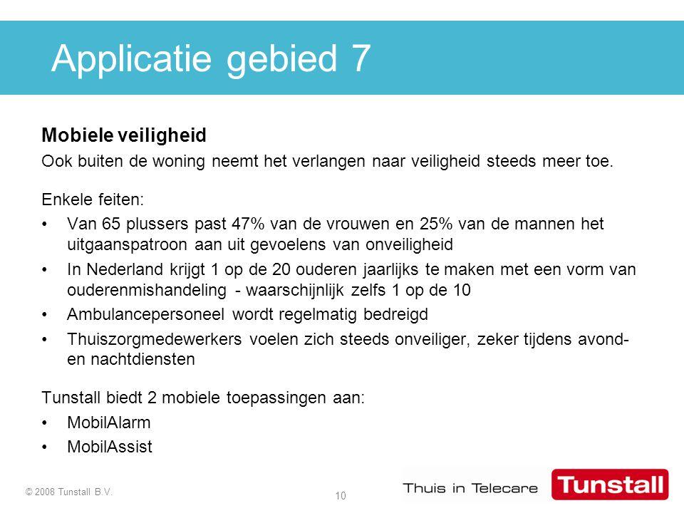 10 © 2008 Tunstall B.V. Applicatie gebied 7 Mobiele veiligheid Ook buiten de woning neemt het verlangen naar veiligheid steeds meer toe. Enkele feiten