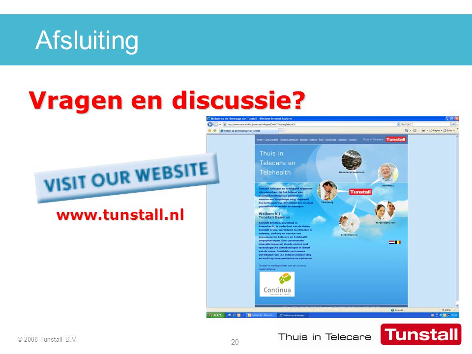 20 © 2008 Tunstall B.V. Afsluiting Vragen en discussie? www.tunstall.nl www.tunstall.nl