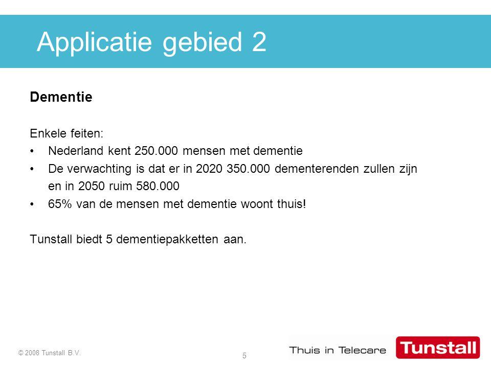 5 © 2008 Tunstall B.V. Applicatie gebied 2 Dementie Enkele feiten: Nederland kent 250.000 mensen met dementie De verwachting is dat er in 2020 350.000