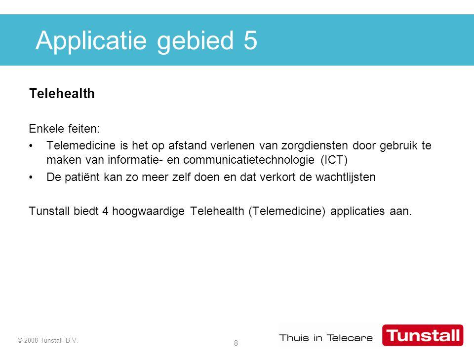 8 © 2008 Tunstall B.V. Applicatie gebied 5 Telehealth Enkele feiten: Telemedicine is het op afstand verlenen van zorgdiensten door gebruik te maken va