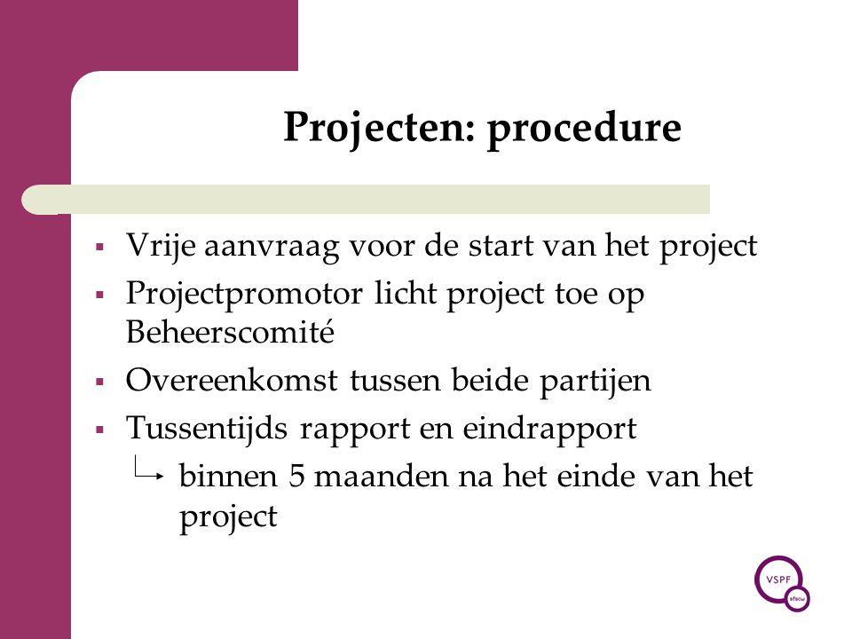 Projecten: procedure  Vrije aanvraag voor de start van het project  Projectpromotor licht project toe op Beheerscomité  Overeenkomst tussen beide p