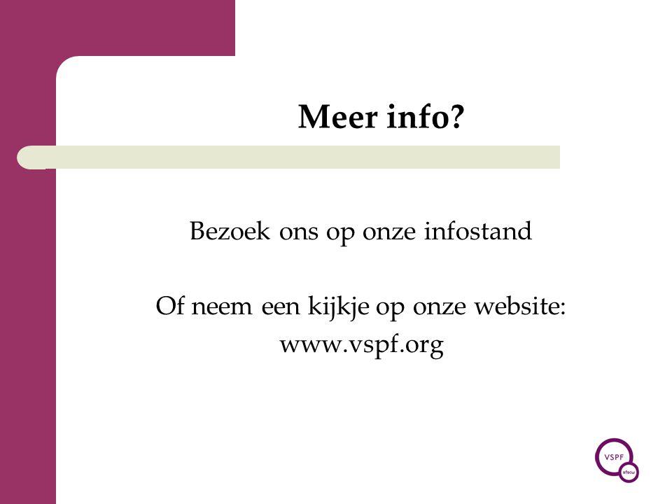 Meer info? Bezoek ons op onze infostand Of neem een kijkje op onze website: www.vspf.org