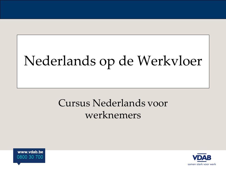www.vdab.be 0800 30 700 Nederlands op de Werkvloer Cursus Nederlands voor werknemers