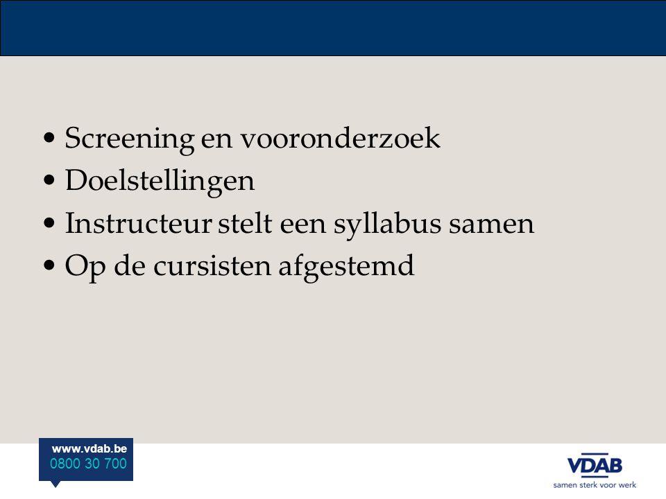 www.vdab.be 0800 30 700 Screening en vooronderzoek Doelstellingen Instructeur stelt een syllabus samen Op de cursisten afgestemd