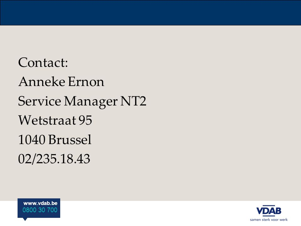 www.vdab.be 0800 30 700 Contact: Anneke Ernon Service Manager NT2 Wetstraat 95 1040 Brussel 02/235.18.43