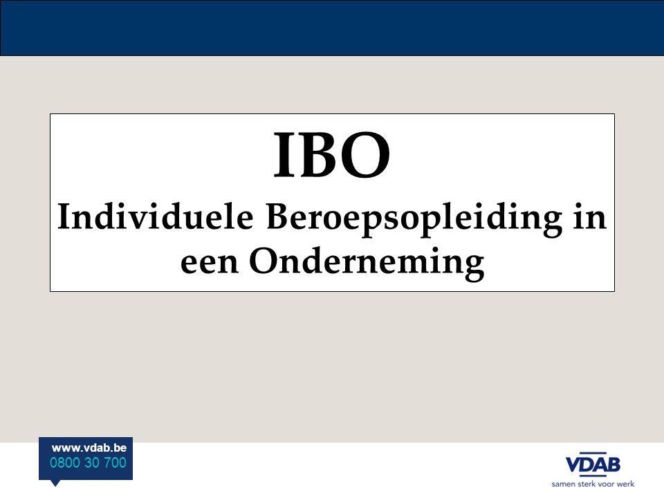 www.vdab.be 0800 30 700 IBO Individuele Beroepsopleiding in een Onderneming