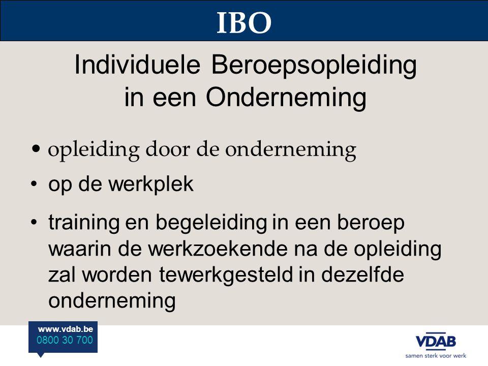 www.vdab.be 0800 30 700 IBO opleiding door de onderneming Individuele Beroepsopleiding in een Onderneming op de werkplek training en begeleiding in ee